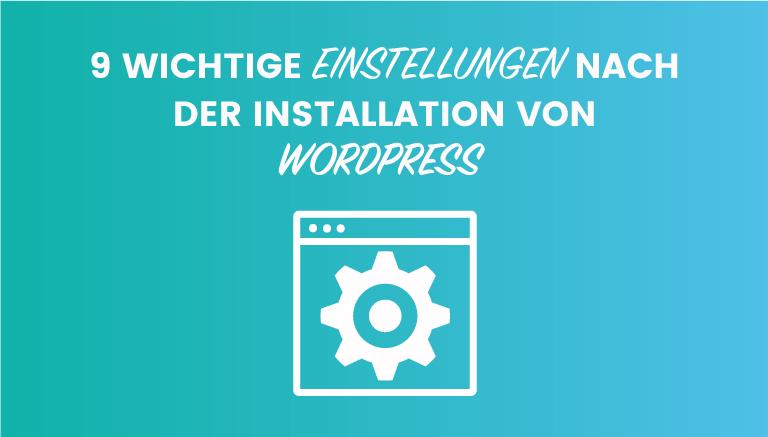Wichtige Einstellungen nach der WordPress Installation