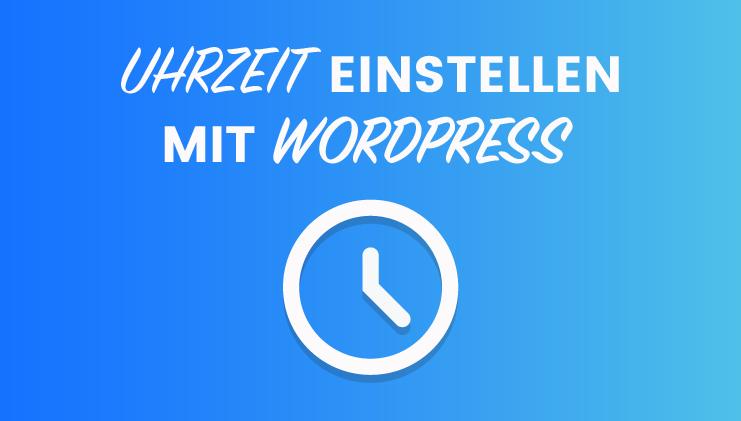 Uhrzeit einstellen mit Wordpress